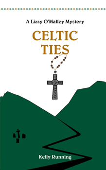 Cover for Celtic Ties, a Lizzy O'Malley Mystery by Kelly Running